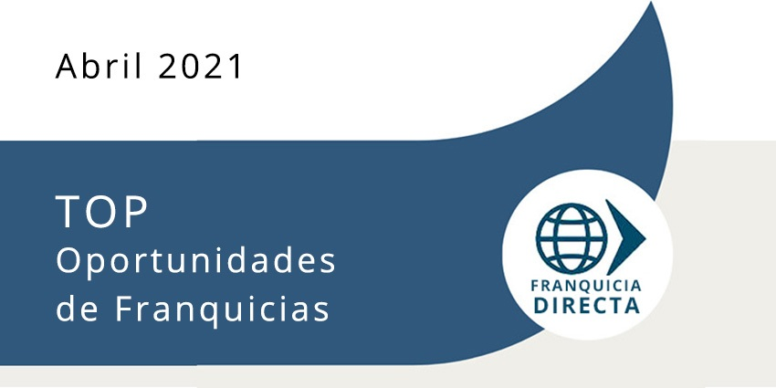 Top oportunidades de franquicias abril 2021