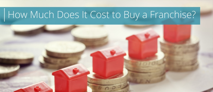 How Much Does It Cost to Buy a Franchise? | Franchise Direct